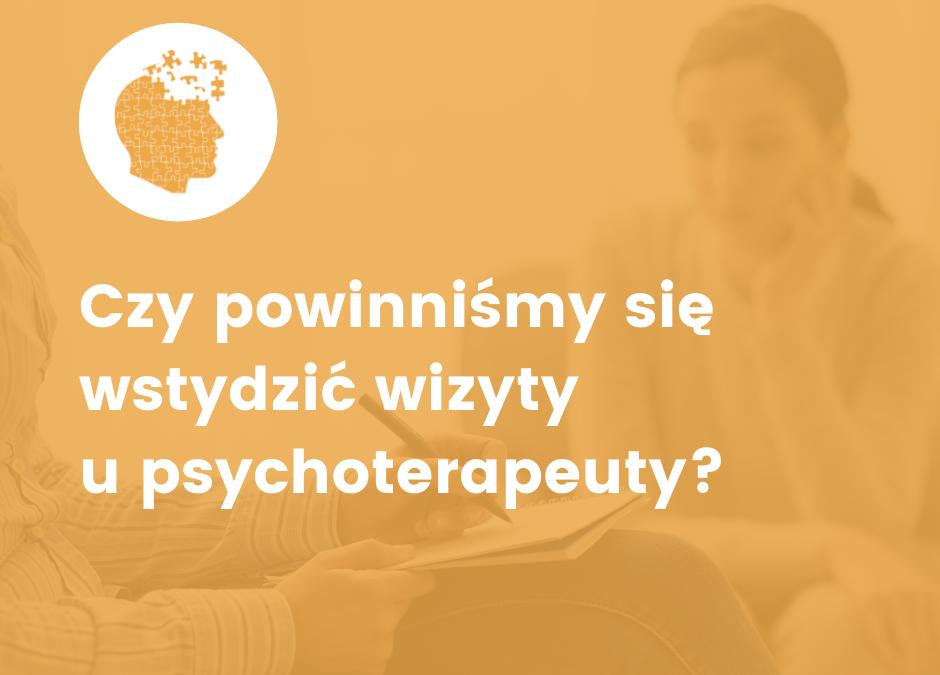 TO NIE WSTYD SIĘGNĄĆ PO POMOC PSYCHOLOGA, PSYCHIATRY CZY PSYCHOTERAPEUTY…